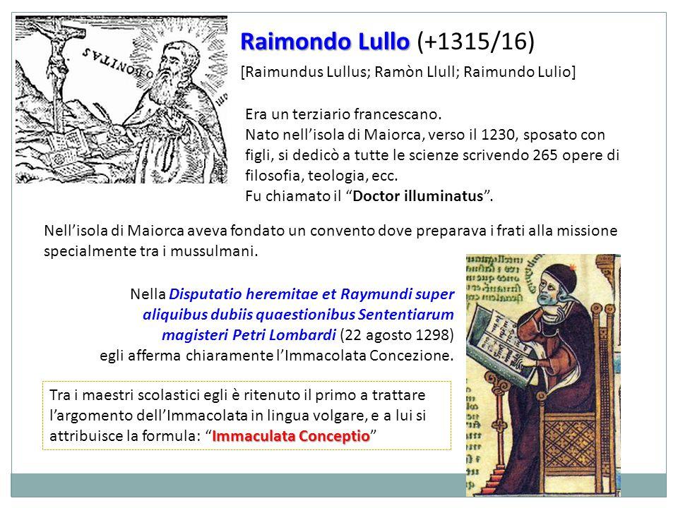 Raimondo Lullo (+1315/16) [Raimundus Lullus; Ramòn Llull; Raimundo Lulio] Era un terziario francescano.